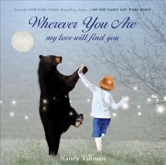 Wherever you are : my love will find you - Nancy Tillman