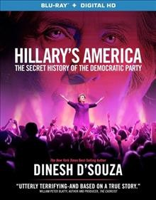 Hillary's America : the secret history of the Democratic Party