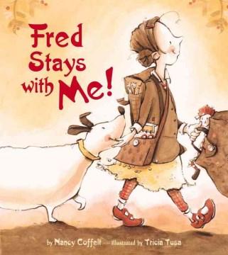 Fred stays with me / Nancy Coffelt ; illustrated by Tricia Tusa - Nancy Coffelt