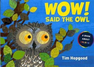 Wow! said the owl - Tim Hopgood