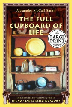 The full cupboard of life : more from the No. 1 Ladies' Detective Agency - Alexander McCall Smith
