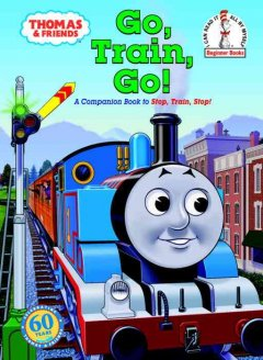 Go, train, go! : a Thomas the Tank Engine story