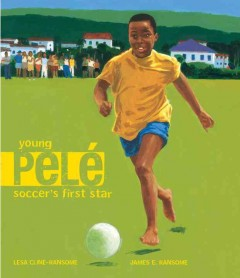 Young Pelé : soccer's first star - Lesa Cline-Ransome