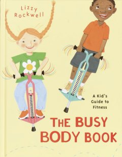 The busy body book : a kid's guide to fitness - Lizzy Rockwell