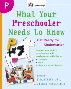 What your preschooler needs to know : read-alouds to get ready for kindergarten / [edited by] E. D. Hirsch, Jr., Linda Bevilacqua
