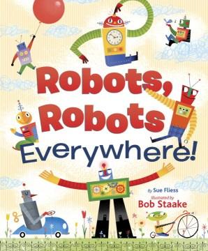 Robots, robots, everywhere! - Sue Fliess