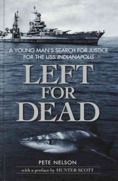 Left for dead : a young man's search for justice for the USS Indianapolis - Peter Nelson