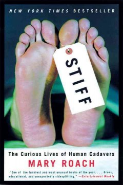 Stiff : the curious lives of human cadavers - Mary Roach