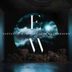 Here as in Heaven -  Elevation Worship (Musical group)