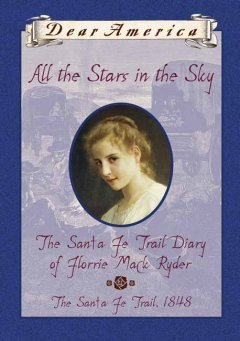 All the stars in the sky : the Santa Fe trail diary of Florrie Mack Ryder  - Megan McDonald