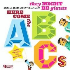 Here come the ABCs -  They Might Be Giants (Musical group)