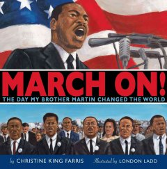 March on! : the day my brother Martin changed the world - Christine King Farris