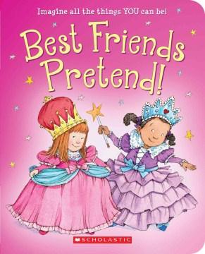 Best friends pretend! - Linda Leopold Strauss