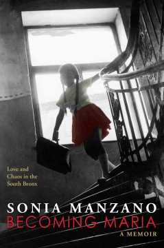 Becoming Maria : love and chaos in the South Bronx - Sonia Manzano