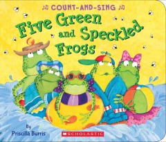 Five green and speckled frogs : a count-and-sing book - Priscilla Burris
