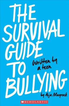 The survival guide to bullying : written by a teen - Aija Mayrock