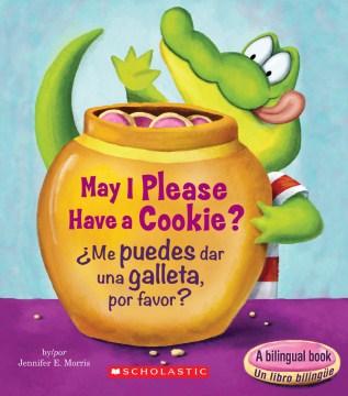 May I please have a cookie? = ¿Me puedes dar una galleta, por favor? - J. E. (Jennifer E.) Morris