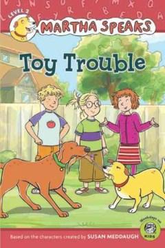 Martha speaks : Toy trouble - Karen (Karen J.) Barss