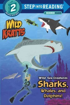 Wild sea creatures : sharks, whales, and dolphins! - Martin Kratt