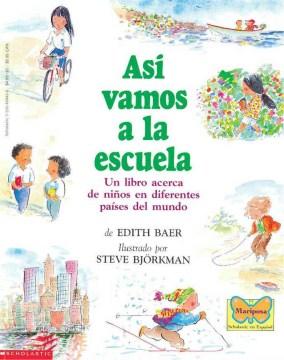 Asi vamos a la escuela : un libro acerca de niños en diferentes países del mundo - Edith Baer