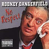 No respect - Rodney Dangerfield