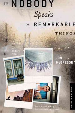 If nobody speaks of remarkable things - Jon McGregor