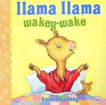 Llama Llama, wakey-wake - Anna Dewdney