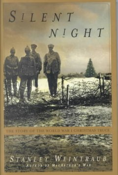 Silent night : the story of the World War I Christmas truce / Stanley Weintraub - Stanley Weintraub