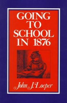 Going to school in 1876 - John J Loeper