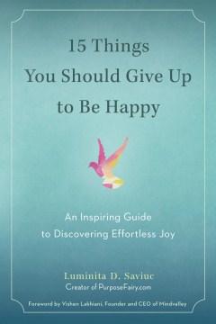 15 things you should give up to be happy - Luminita D Saviuc