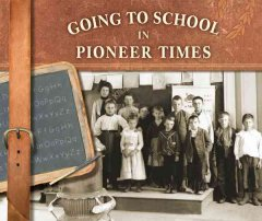 Going to school in pioneer times - Kerry A Graves