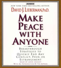 Make peace with anyone : breakthrough strategies to quickly end any conflict, feud, or estrangement - David J Lieberman
