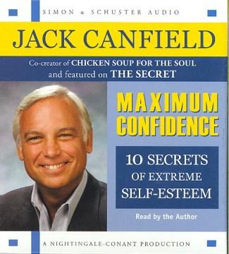 Maximum confidence : [10 steps to extreme self-esteem] - Jack Canfield