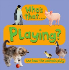 Who's that -- playing? : see how the animals play.