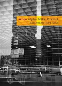 Alpha Mike foxtrot : rare tracks 1994-2014 -  Wilco (Musical group)
