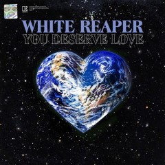 You deserve love - performer.composer White Reaper (Musical group)