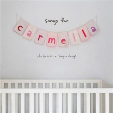Songs for Carmella : lullabies & sing-a-longs