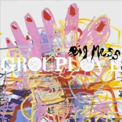 Big mess -  Grouplove (Musical group)