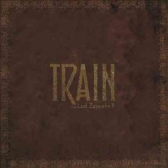 Train does Led Zeppelin II - performer Train (Musical group)