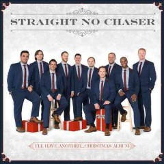 I'll Have Another... Christmas Album -  Straight No Chaser