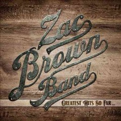 Greatest hits so far -- -  Zac Brown Band