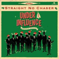Under the influence, holiday edition -  Straight No Chaser (Musical group)