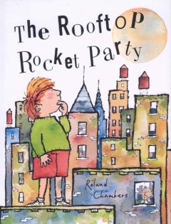 The rooftop rocket party - Roland Chambers