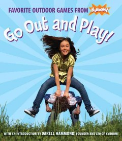 Go out and play! : favorite outdoor games from Kaboom