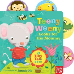 Teeny Weeny looks for his mommy : a tiny tab book