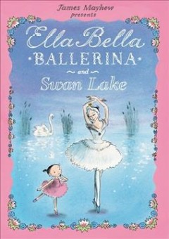 James Mayhew presents Ella Bella ballerina and Swan Lake. - James Mayhew