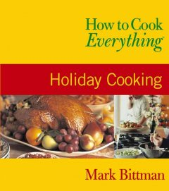 How to cook everything. Holiday cooking - Mark Bittman