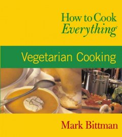 How to cook everything. Vegetarian cooking - Mark Bittman