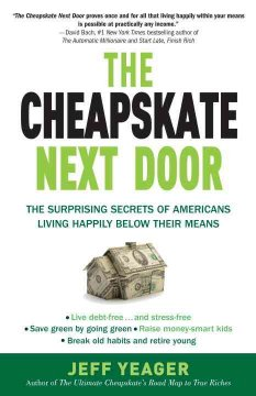 The cheapskate next door : the surprising secrets of Americans living happily below their means - Jeff Yeager