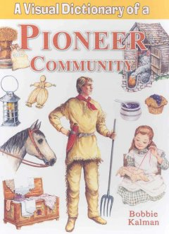 A visual dictionary of a pioneer community - Bobbie Kalman
